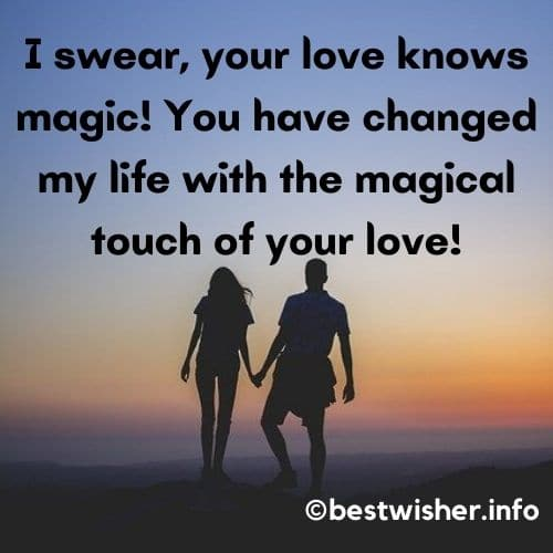You have changed my life with the magical touch of your love
